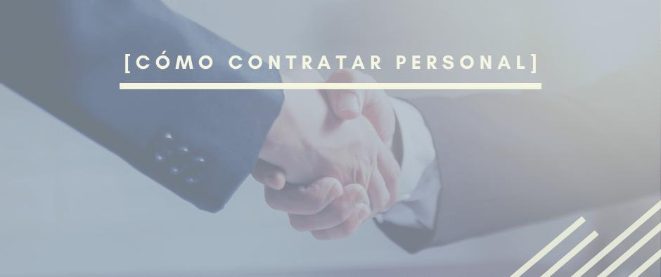 Cómo contratar personal: tipos de contratos y fuentes de reclutamiento