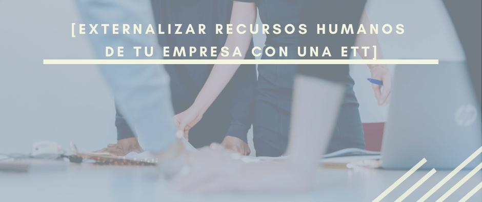Externalizar recursos humanos con una ETT