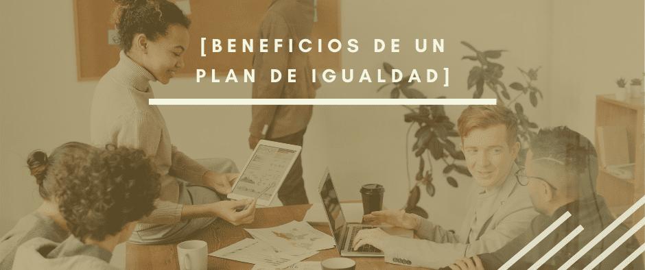 Beneficios de un Plan de Igualdad en la empresa