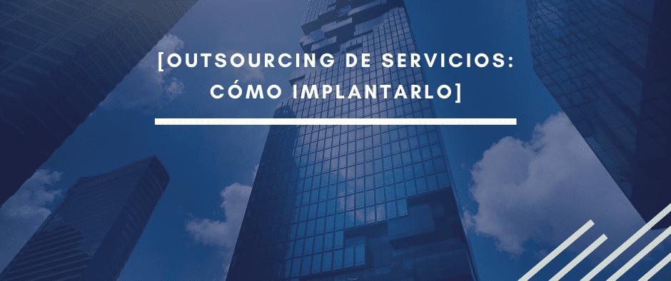 Outsourcing de servicios: cómo implantarlo