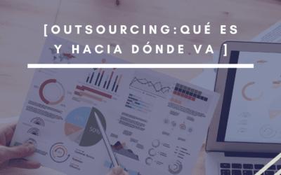 Outsourcing: qué es y hacia dónde va