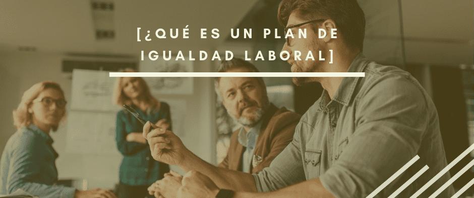¿Qué es un Plan de Igualdad?