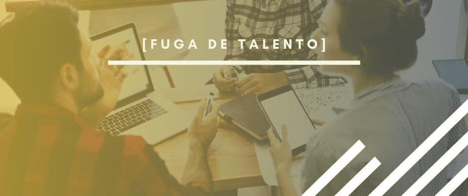 Fuga de Talento: causas, consecuencias y soluciones