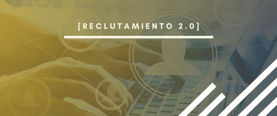 Reclutamiento 2.0: qué es y cómo puede ayudarte