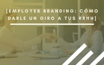 Employer Branding: cómo darle un giro a tu estrategia de RRHH