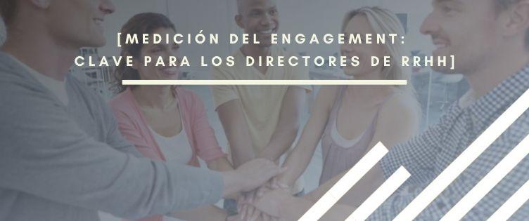 Medición del engagement: ¿Ya conoces el servicio que todos los Directores de RRHH adoran?