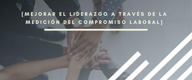 Mejorar el liderazgo a través del compromiso laboral