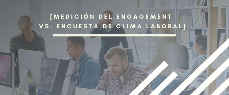 Encuesta de clima laboral vs. Medición del engagement
